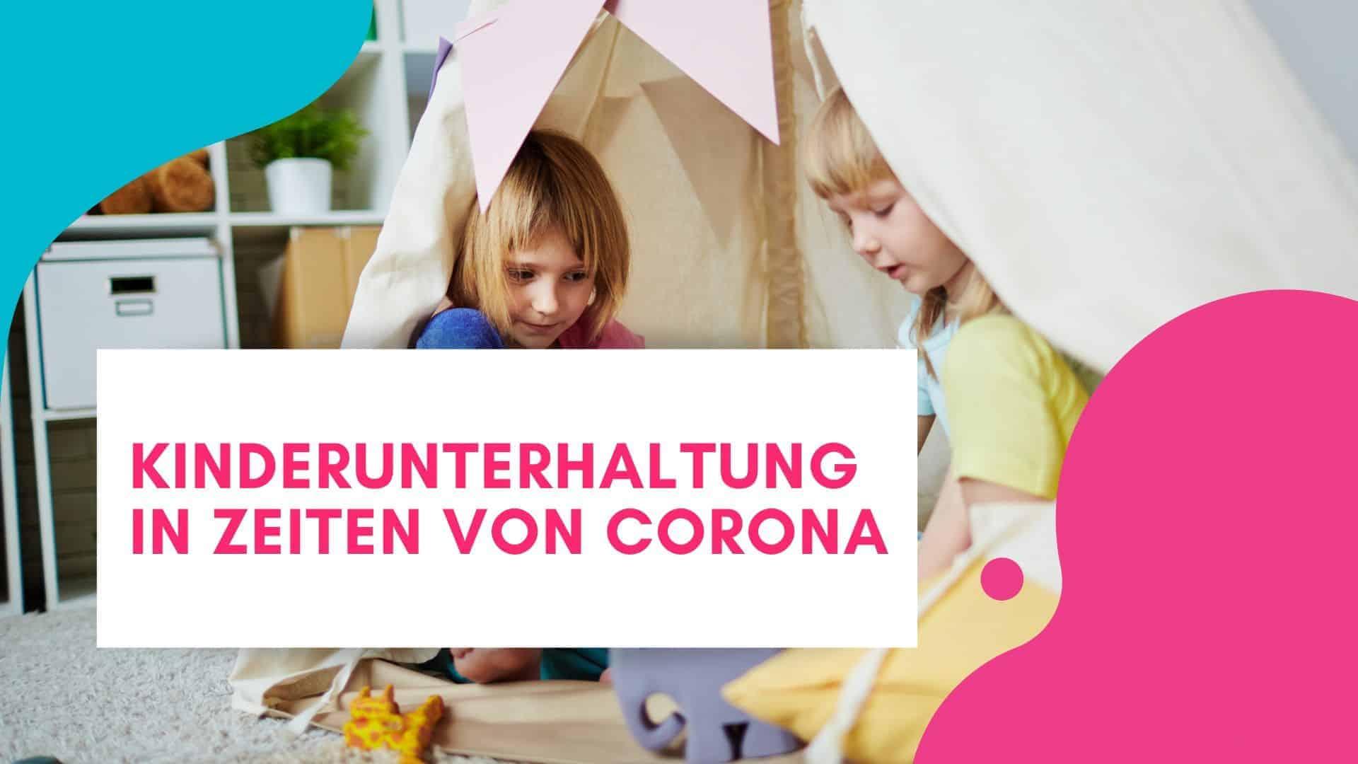 Kinderunterhaltung in Zeiten von Corona