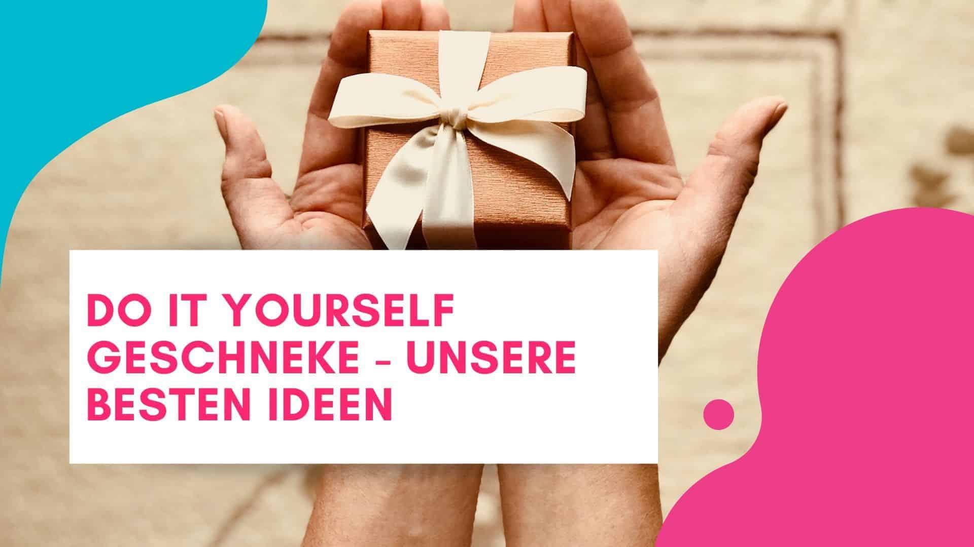 DIY Geschenke - Geschenke selbst machen