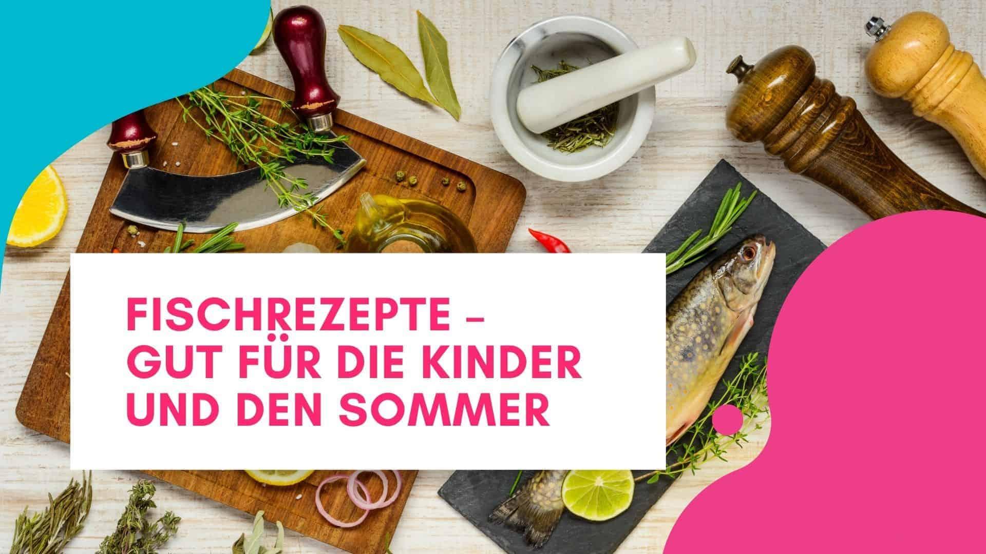Fischrezepte – gut für die Kinder und den Sommer